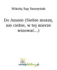 Do Anusie (Siebie muszę, nie ciebie, w tej mierze winować...)