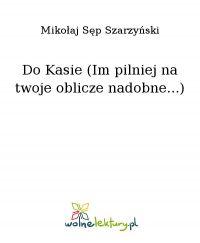 Do Kasie (Im pilniej na twoje oblicze nadobne...)