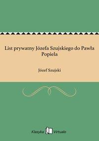 List prywatny Józefa Szujskiego do Pawła Popiela - Józef Szujski - ebook