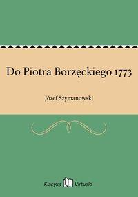 Do Piotra Borzęckiego 1773