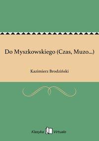 Do Myszkowskiego (Czas, Muzo...)
