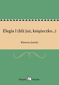 Elegia I (Idź już, książeczko...)