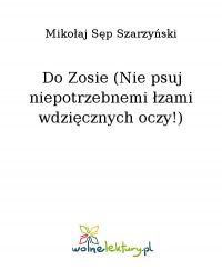 Do Zosie (Nie psuj niepotrzebnemi łzami wdzięcznych oczy!)