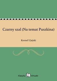 Czarny szal (Na temat Puszkina) - Kornel Ujejski - ebook