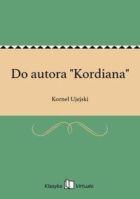 """Do autora """"Kordiana"""" - Kornel Ujejski - ebook"""