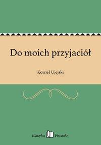 Do moich przyjaciół - Kornel Ujejski - ebook