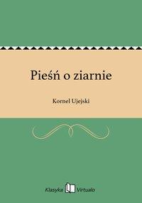 Pieśń o ziarnie - Kornel Ujejski - ebook