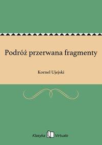 Podróż przerwana fragmenty - Kornel Ujejski - ebook