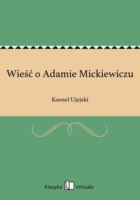 Wieść o Adamie Mickiewiczu