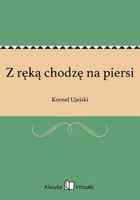 Z ręką chodzę na piersi - Kornel Ujejski - ebook