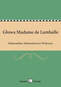 Głowa Madame de Lamballe - Maksymilian Aleksandrowicz Wołoszyn - ebook