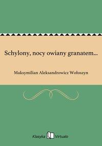 Schylony, nocy owiany granatem... - Maksymilian Aleksandrowicz Wołoszyn - ebook