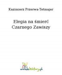 Elegia na śmierć Czarnego Zawiszy - Kazimierz Przerwa-Tetmajer - ebook