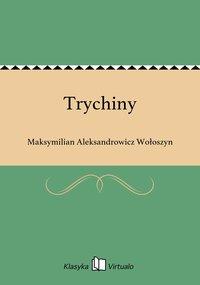 Trychiny - Maksymilian Aleksandrowicz Wołoszyn - ebook