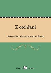 Z otchłani - Maksymilian Aleksandrowicz Wołoszyn - ebook