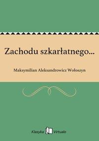 Zachodu szkarłatnego... - Maksymilian Aleksandrowicz Wołoszyn - ebook