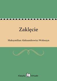 Zaklęcie - Maksymilian Aleksandrowicz Wołoszyn - ebook