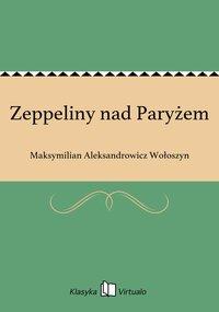 Zeppeliny nad Paryżem - Maksymilian Aleksandrowicz Wołoszyn - ebook
