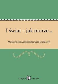 I świat – jak morze... - Maksymilian Aleksandrowicz Wołoszyn - ebook