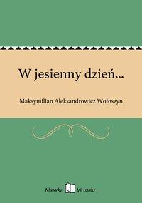 W jesienny dzień... - Maksymilian Aleksandrowicz Wołoszyn - ebook