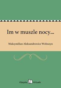 Im w muszle nocy... - Maksymilian Aleksandrowicz Wołoszyn - ebook