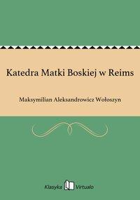 Katedra Matki Boskiej w Reims - Maksymilian Aleksandrowicz Wołoszyn - ebook