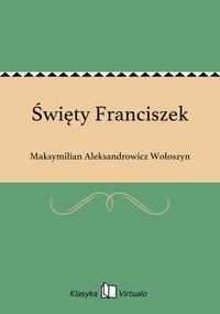 Święty Franciszek - Maksymilian Aleksandrowicz Wołoszyn - ebook