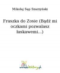 Fraszka do Zosie (Bądź mi oczkami pozwalasz łaskawemi...)