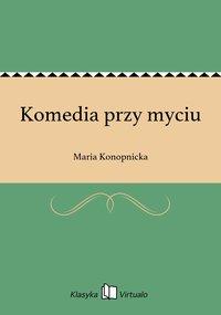 Komedia przy myciu - Maria Konopnicka - ebook