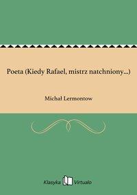 Poeta (Kiedy Rafael, mistrz natchniony...)