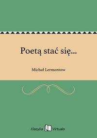 Poetą stać się...