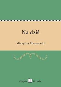 Na dziś - Mieczysław Romanowski - ebook