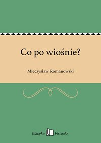 Co po wiośnie? - Mieczysław Romanowski - ebook