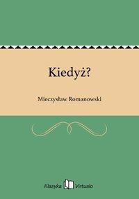 Kiedyż? - Mieczysław Romanowski - ebook