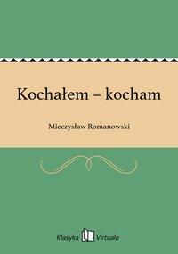 Kochałem – kocham - Mieczysław Romanowski - ebook