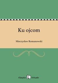 Ku ojcom - Mieczysław Romanowski - ebook