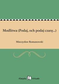 Modlitwa (Podaj, och podaj czarę...) - Mieczysław Romanowski - ebook
