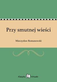 Przy smutnej wieści - Mieczysław Romanowski - ebook