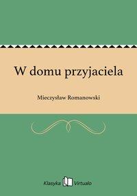 W domu przyjaciela - Mieczysław Romanowski - ebook