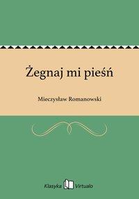 Żegnaj mi pieśń - Mieczysław Romanowski - ebook