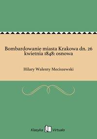 Bombardowanie miasta Krakowa dn. 26 kwietnia 1848: osnowa