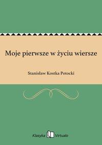 Moje pierwsze w życiu wiersze - Stanisław Kostka Potocki - ebook