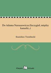 Do Adama Naruszewicza (Szczygieł, między kanarki...) - Stanisław Trembecki - ebook
