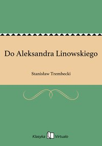 Do Aleksandra Linowskiego - Stanisław Trembecki - ebook