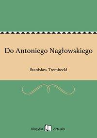 Do Antoniego Nagłowskiego - Stanisław Trembecki - ebook
