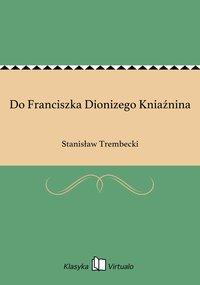 Do Franciszka Dionizego Kniaźnina - Stanisław Trembecki - ebook