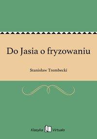 Do Jasia o fryzowaniu - Stanisław Trembecki - ebook