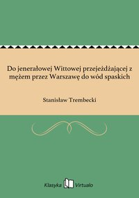 Do jenerałowej Wittowej przejeżdżającej z mężem przez Warszawę do wód spaskich - Stanisław Trembecki - ebook