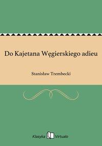 Do Kajetana Węgierskiego adieu