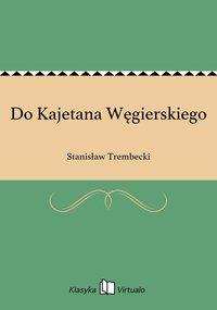 Do Kajetana Węgierskiego - Stanisław Trembecki - ebook